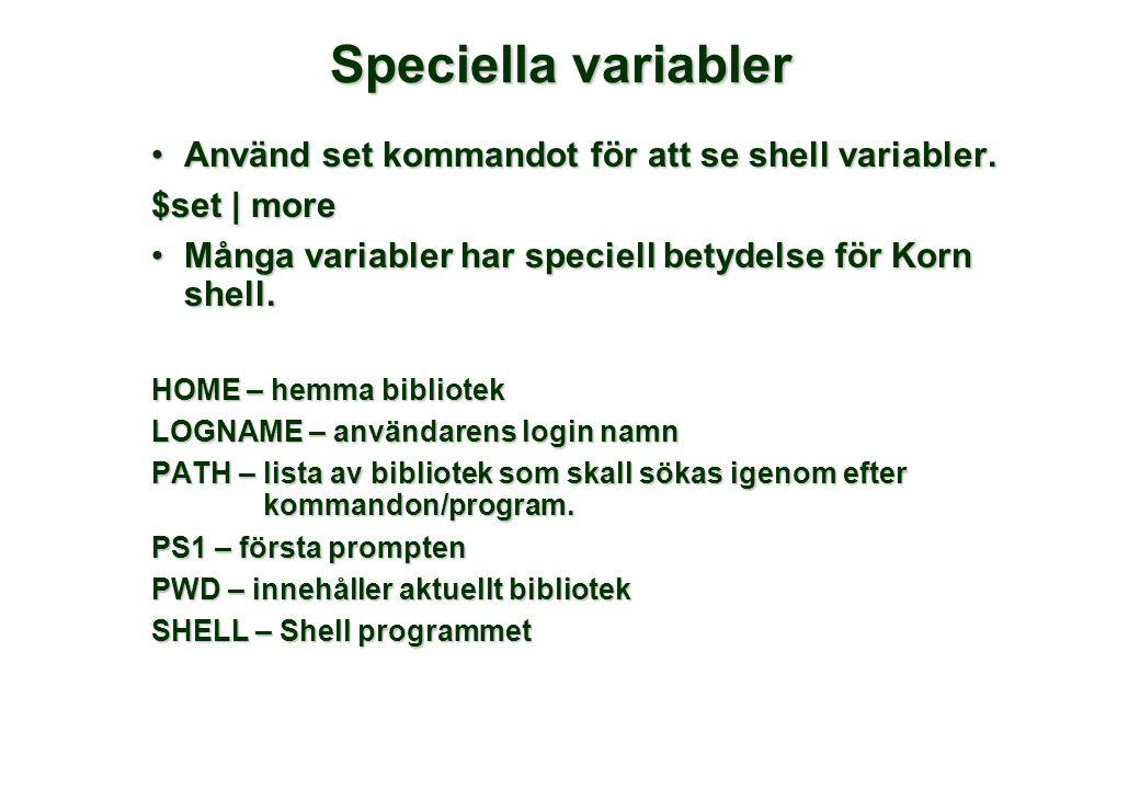 Speciella variabler •Använd set kommandot för att se shell variabler.