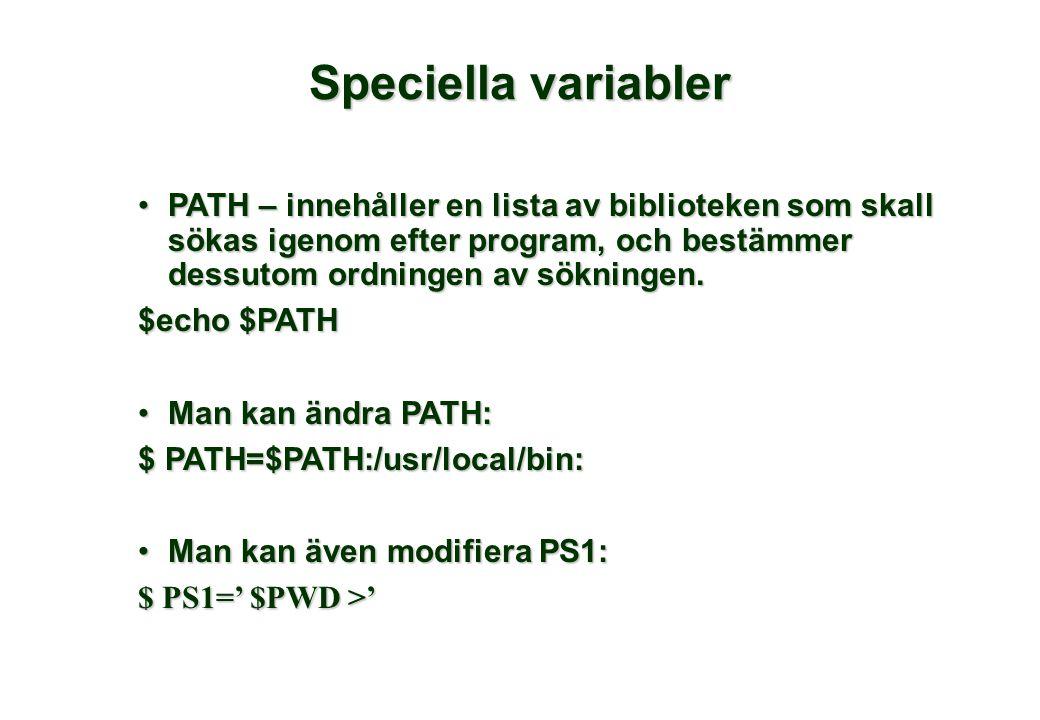 Speciella variabler •PATH – innehåller en lista av biblioteken som skall sökas igenom efter program, och bestämmer dessutom ordningen av sökningen.