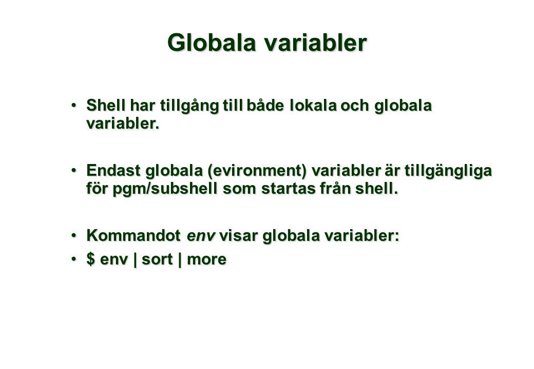 Globala variabler •Shell har tillgång till både lokala och globala variabler.