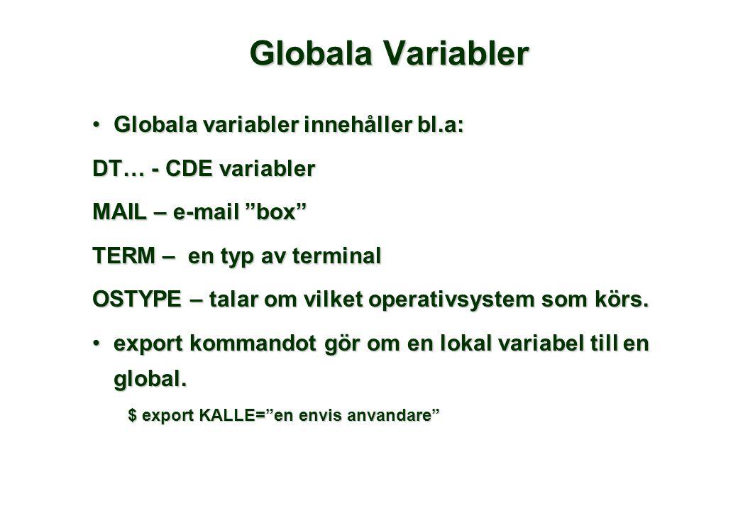 Globala Variabler •Globala variabler innehåller bl.a: DT… - CDE variabler MAIL – e-mail box TERM – en typ av terminal OSTYPE – talar om vilket operativsystem som körs.