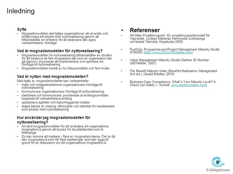 2 •Referenser •Att Mäta Projektmognad - En projektmognadsmodell för Vägverket, Lindsey Martenez Hermosilla (Linköpings universitet Tekniska Högskolan