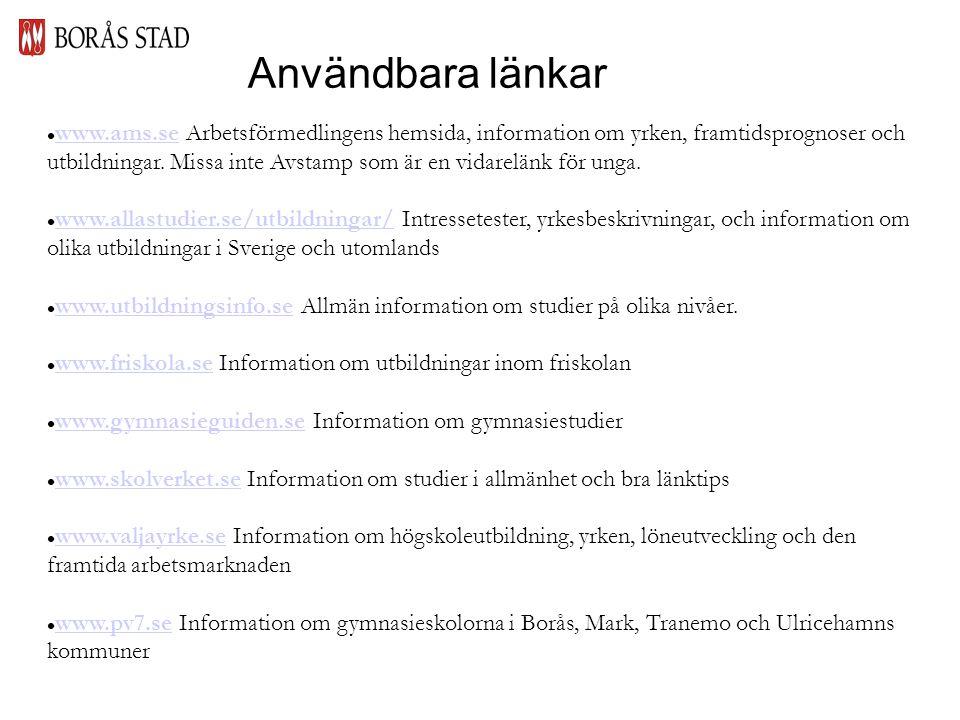 Användbara länkar  www.ams.se Arbetsförmedlingens hemsida, information om yrken, framtidsprognoser och utbildningar.