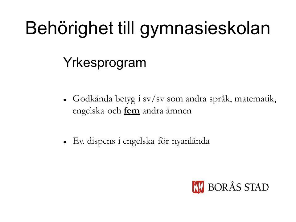 Behörighet till gymnasieskolan Yrkesprogram  Godkända betyg i sv/sv som andra språk, matematik, engelska och fem andra ämnen  Ev.