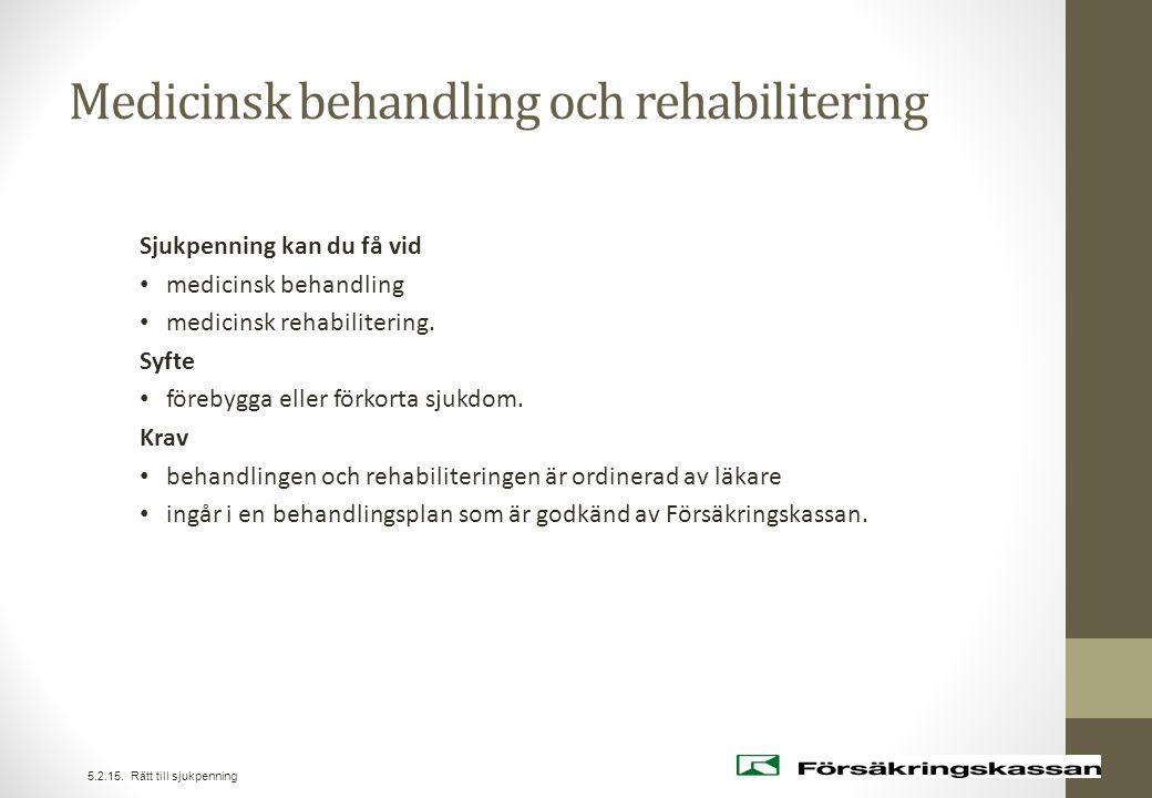 Medicinsk behandling och rehabilitering Sjukpenning kan du få vid • medicinsk behandling • medicinsk rehabilitering. Syfte • förebygga eller förkorta