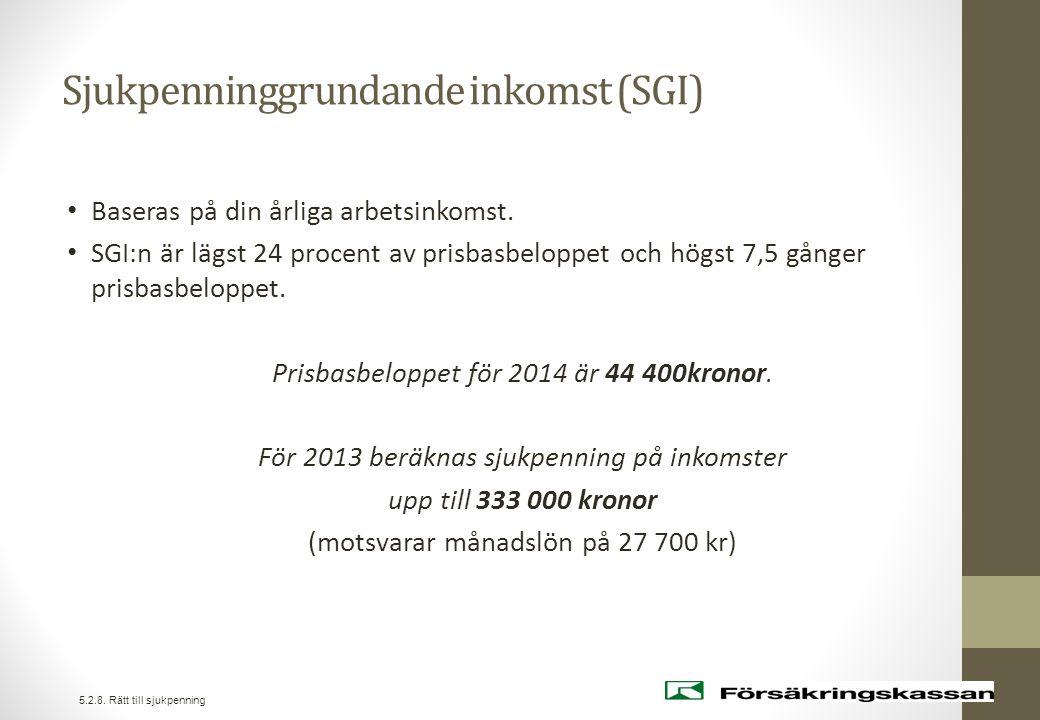Sjukpenninggrundande inkomst (SGI) • Baseras på din årliga arbetsinkomst. • SGI:n är lägst 24 procent av prisbasbeloppet och högst 7,5 gånger prisbasb