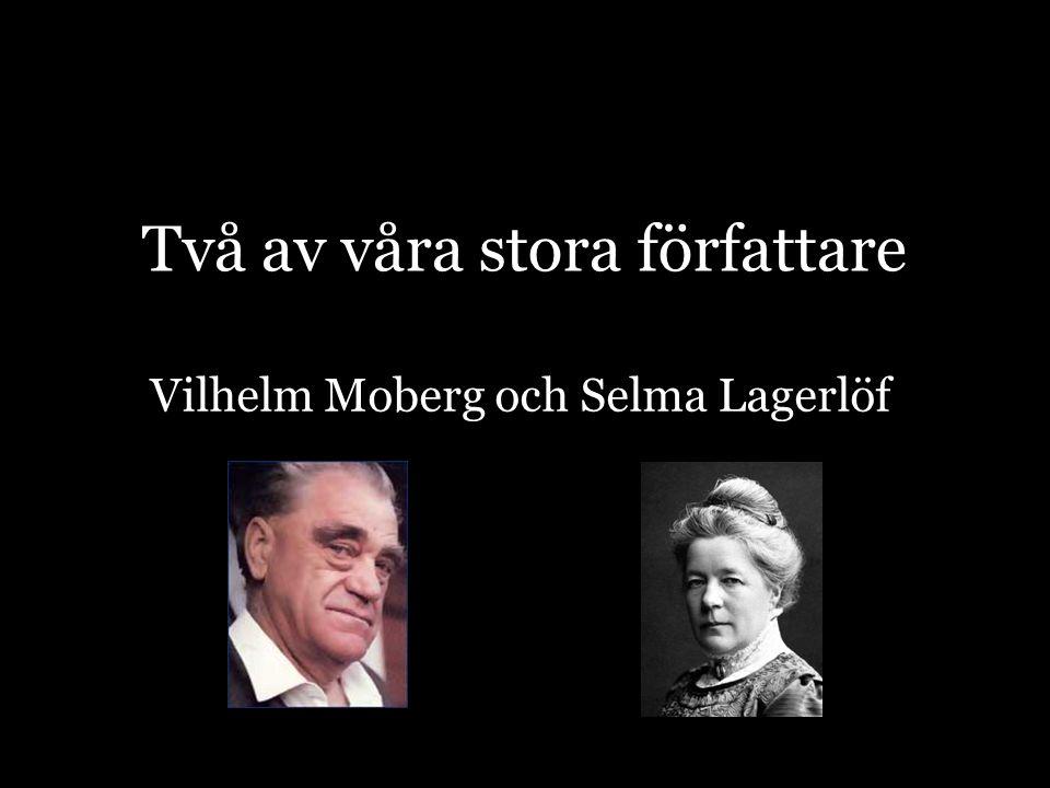 Vilhelm Moberg •Vilhelm Moberg levde mellan 1898 och 1973 •Han föddes i Algutsboda socken i södra Småland.