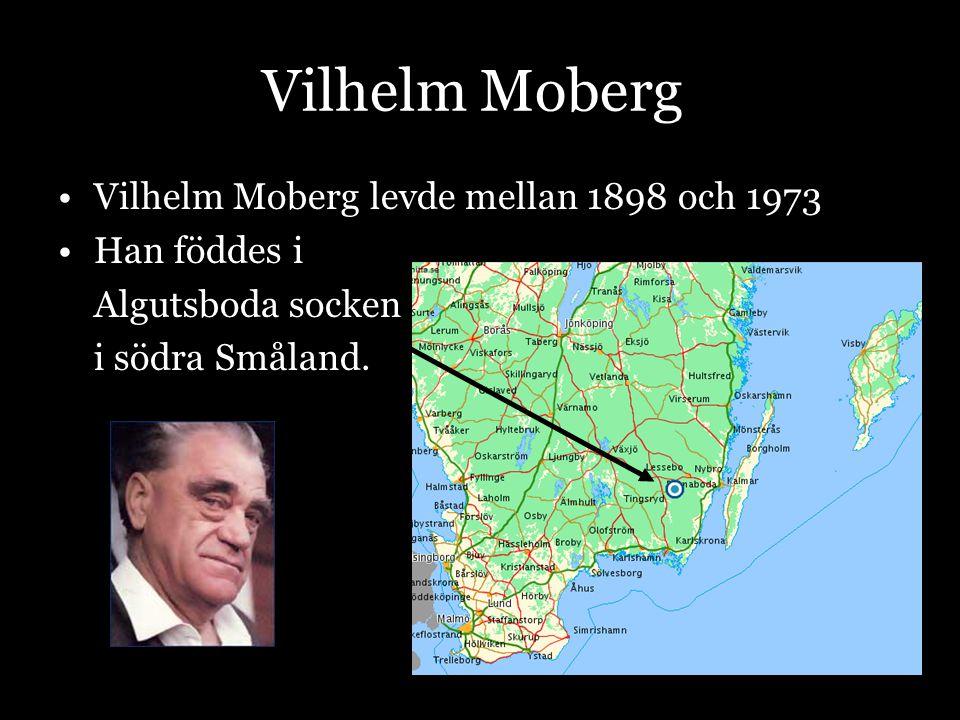 Vilhelm Moberg •Hans far var en fattig knekt och torpare.