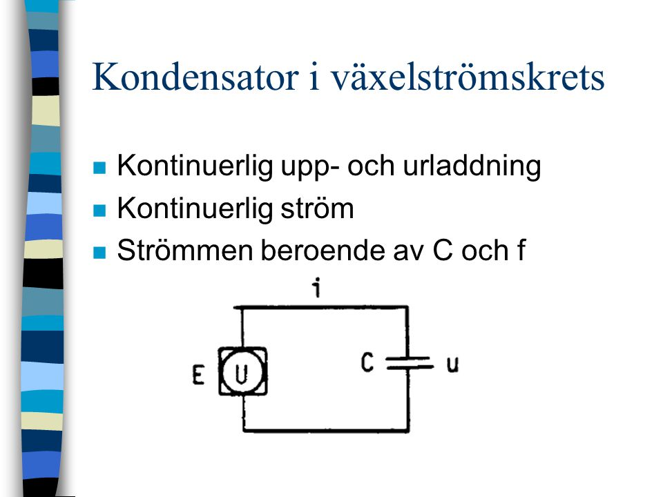 Kondensator i växelströmskrets n Kontinuerlig upp- och urladdning n Kontinuerlig ström n Strömmen beroende av C och f