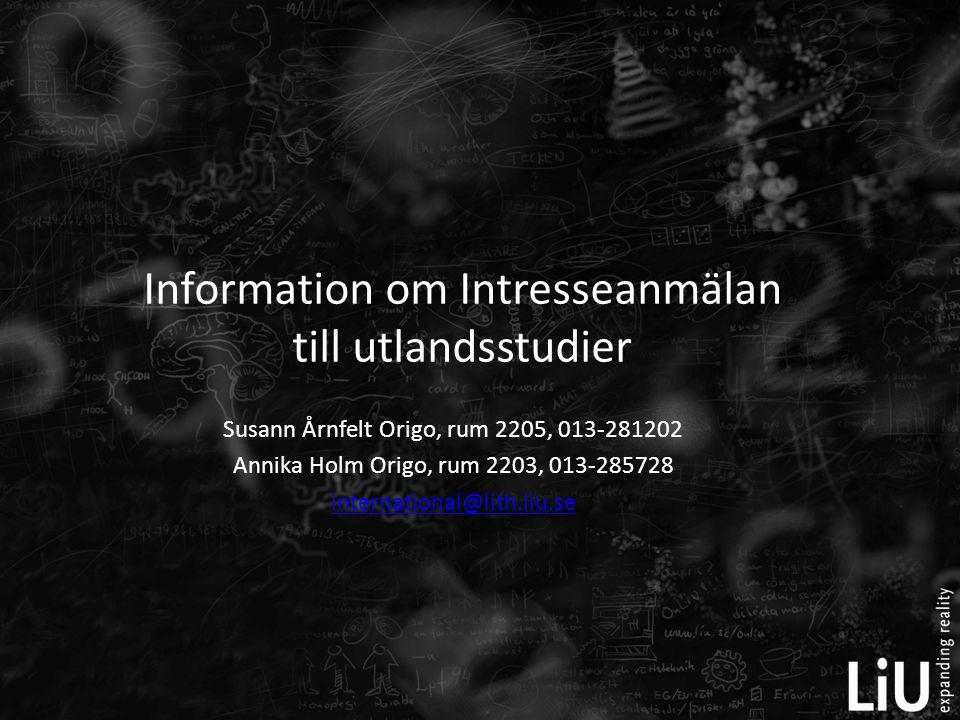Susann Årnfelt Origo, rum 2205, 013-281202 Annika Holm Origo, rum 2203, 013-285728 international@lith.liu.se Information om Intresseanmälan till utlan