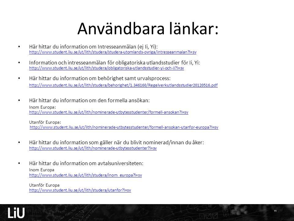 Användbara länkar: • Här hittar du information om Intresseanmälan (ej Ii, Yi): http://www.student.liu.se/ut/lith/studera/studera-utomlands-ovriga/intr