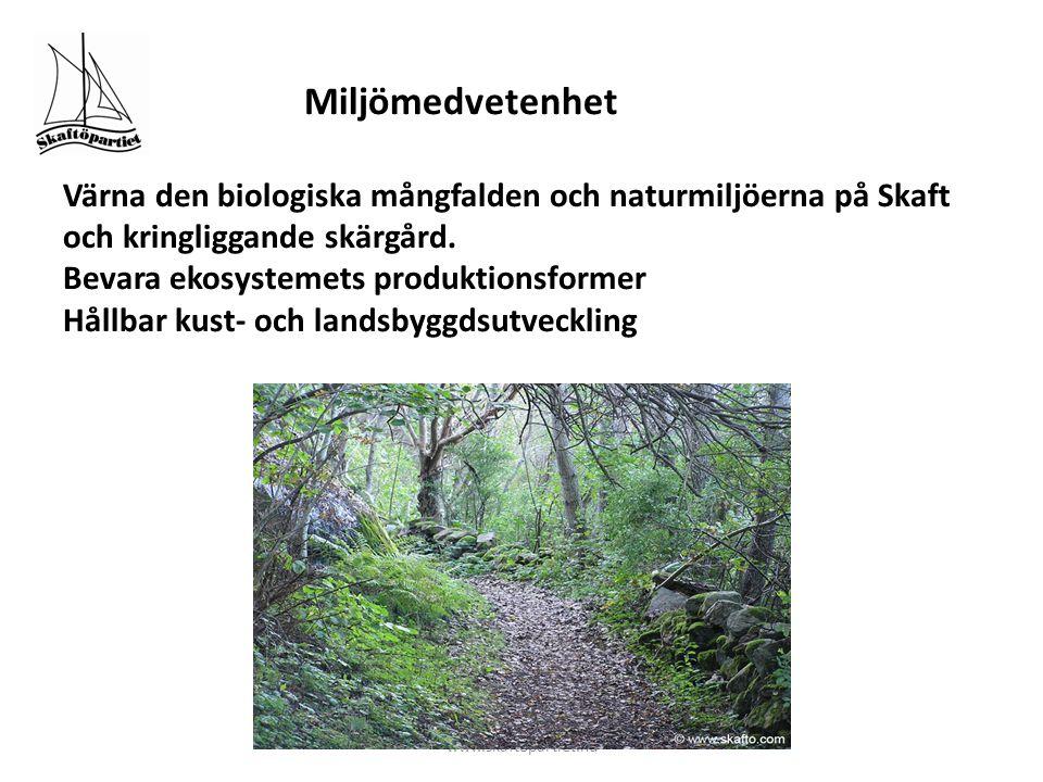 Miljö Miljömedvetenhet Värna den biologiska mångfalden och naturmiljöerna på Skaft och kringliggande skärgård. Bevara ekosystemets produktionsformer H