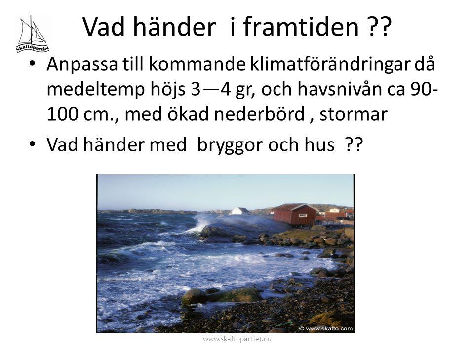Vad händer i framtiden ?? • Anpassa till kommande klimatförändringar då medeltemp höjs 3—4 gr, och havsnivån ca 90- 100 cm., med ökad nederbörd, storm