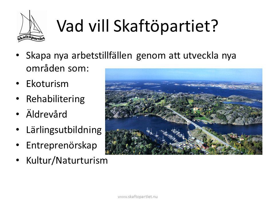 Vad vill Skaftöpartiet? • Skapa nya arbetstillfällen genom att utveckla nya områden som: • Ekoturism • Rehabilitering • Äldrevård • Lärlingsutbildning