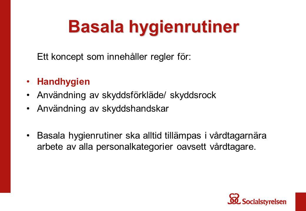 Basala hygienrutiner Ett koncept som innehåller regler för: •Handhygien •Användning av skyddsförkläde/ skyddsrock •Användning av skyddshandskar •Basal