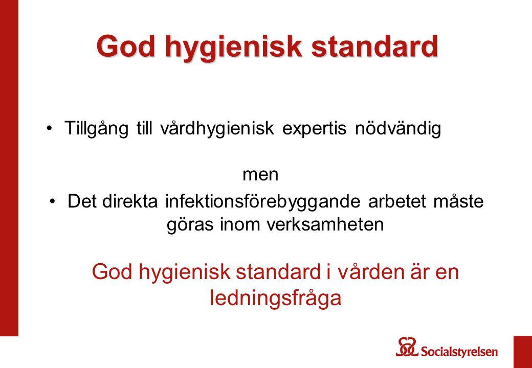 God hygienisk standard •Tillgång till vårdhygienisk expertis nödvändig men •Det direkta infektionsförebyggande arbetet måste göras inom verksamheten G