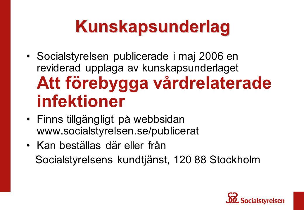 Kunskapsunderlag •Socialstyrelsen publicerade i maj 2006 en reviderad upplaga av kunskapsunderlaget Att förebygga vårdrelaterade infektioner •Finns ti