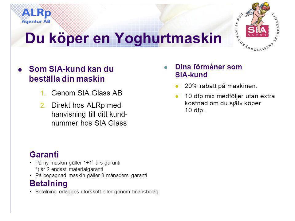 Du köper en Yoghurtmaskin  Som SIA-kund kan du beställa din maskin 1. Genom SIA Glass AB 2. Direkt hos ALRp med hänvisning till ditt kund- nummer hos