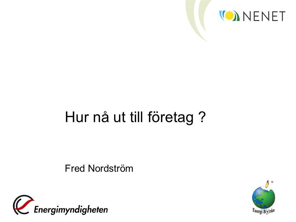 Hur nå ut till företag ? Fred Nordström