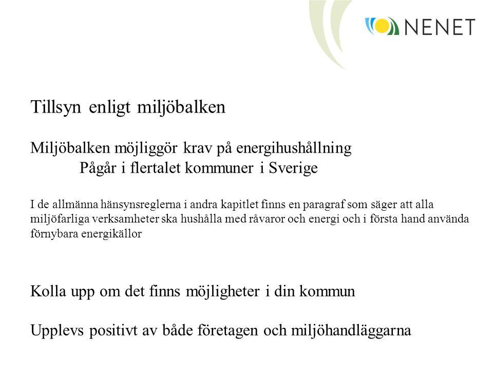 Tillsyn enligt miljöbalken Miljöbalken möjliggör krav på energihushållning Pågår i flertalet kommuner i Sverige I de allmänna hänsynsreglerna i andra