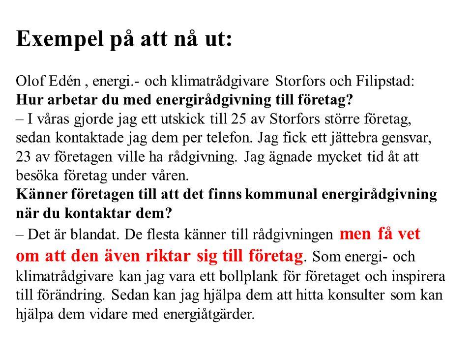 Exempel på att nå ut: Olof Edén, energi.- och klimatrådgivare Storfors och Filipstad: Hur arbetar du med energirådgivning till företag? – I våras gjor