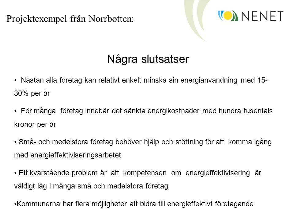 Projektexempel från Norrbotten: Några slutsatser • Nästan alla företag kan relativt enkelt minska sin energianvändning med 15- 30% per år • För många