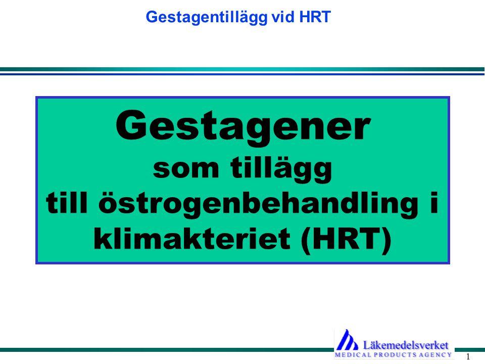 Gestagentillägg vid HRT 1 Gestagener som tillägg till östrogenbehandling i klimakteriet (HRT)