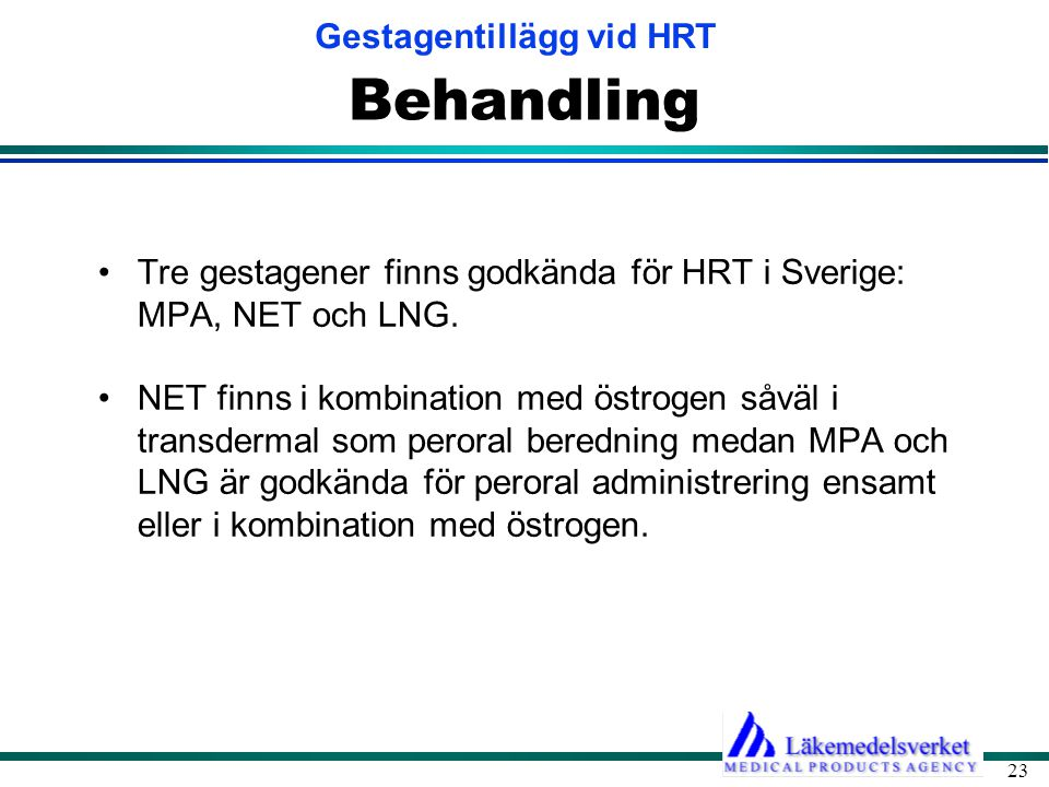 Gestagentillägg vid HRT 23 Behandling •Tre gestagener finns godkända för HRT i Sverige: MPA, NET och LNG. •NET finns i kombination med östrogen såväl