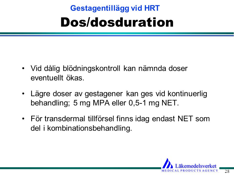 Gestagentillägg vid HRT 28 Dos/dosduration •Vid dålig blödningskontroll kan nämnda doser eventuellt ökas. •Lägre doser av gestagener kan ges vid konti