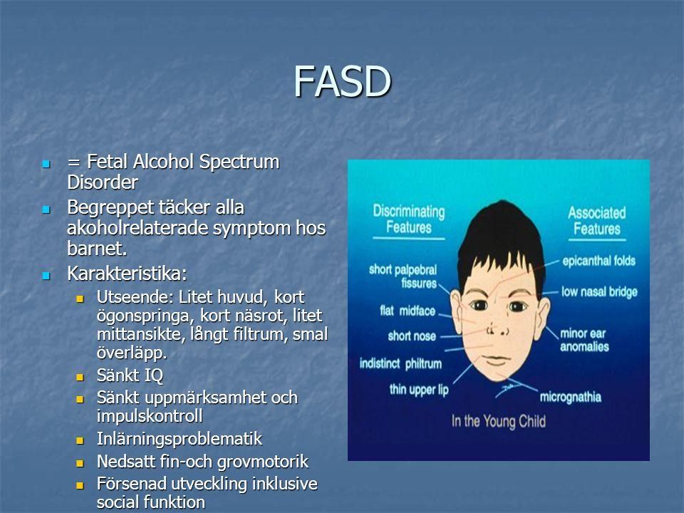 FASD  = Fetal Alcohol Spectrum Disorder  Begreppet täcker alla akoholrelaterade symptom hos barnet.  Karakteristika:  Utseende: Litet huvud, kort