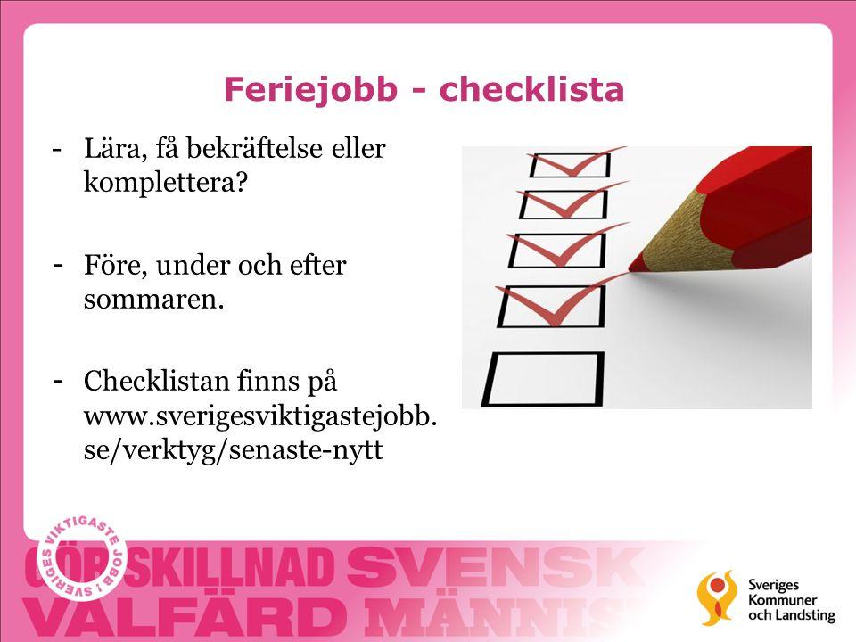 Feriejobb - checklista -Lära, få bekräftelse eller komplettera? - Före, under och efter sommaren. - Checklistan finns på www.sverigesviktigastejobb. s