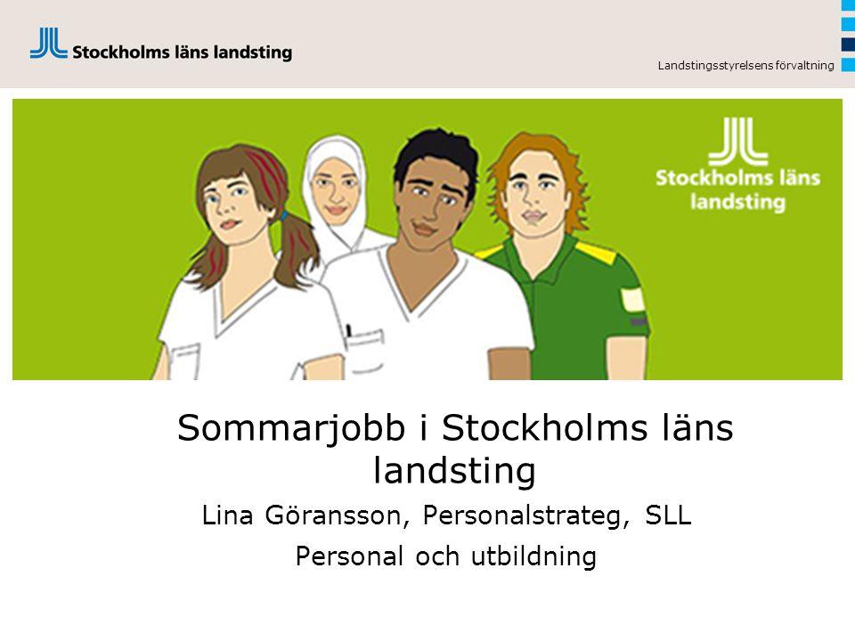 Sommarjobb i Stockholms läns landsting Lina Göransson, Personalstrateg, SLL Personal och utbildning Landstingsstyrelsens förvaltning
