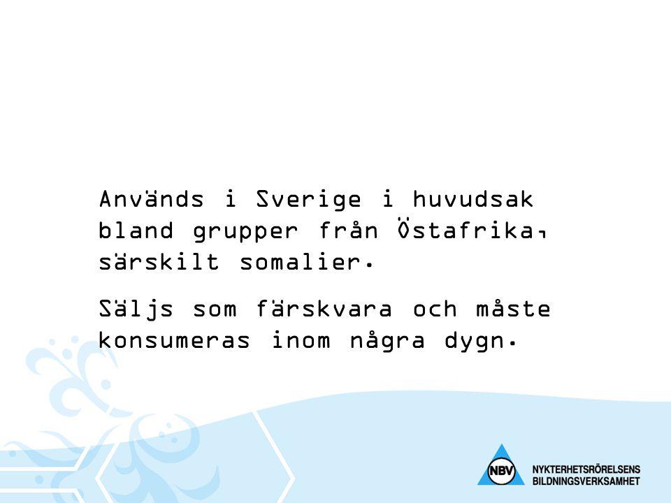 Används i Sverige i huvudsak bland grupper från Östafrika, särskilt somalier. Säljs som färskvara och måste konsumeras inom några dygn.