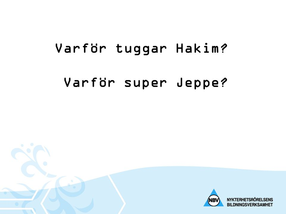 Varför tuggar Hakim? Varför super Jeppe?