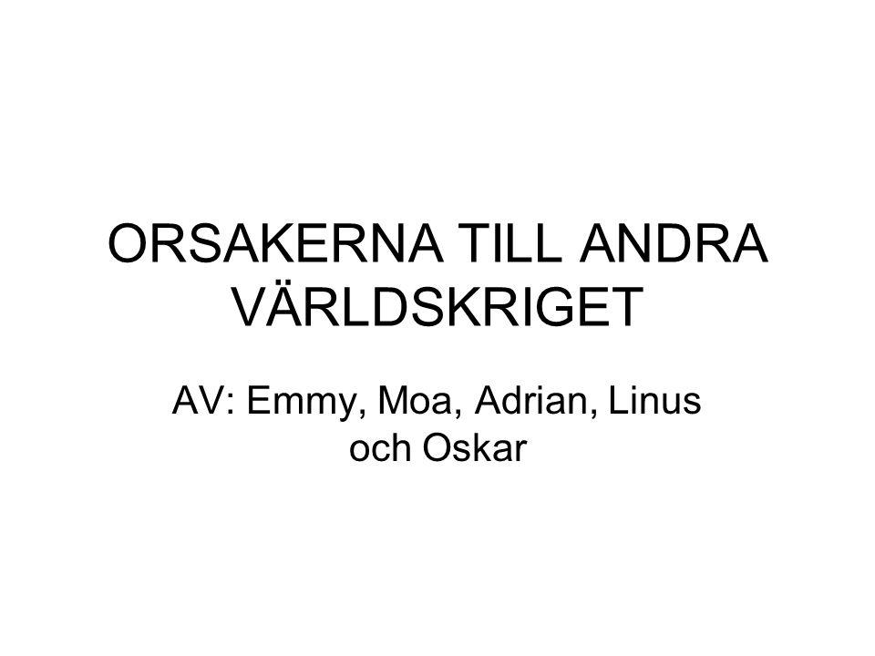 ORSAKERNA TILL ANDRA VÄRLDSKRIGET AV: Emmy, Moa, Adrian, Linus och Oskar