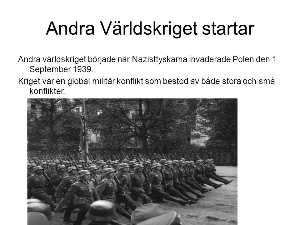 Andra Världskriget startar Andra världskriget började när Nazisttyskarna invaderade Polen den 1 September 1939. Kriget var en global militär konflikt