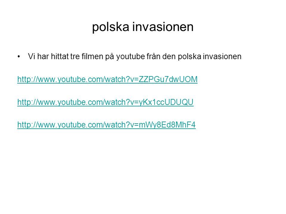 polska invasionen •Vi har hittat tre filmen på youtube från den polska invasionen http://www.youtube.com/watch?v=ZZPGu7dwUOM http://www.youtube.com/wa