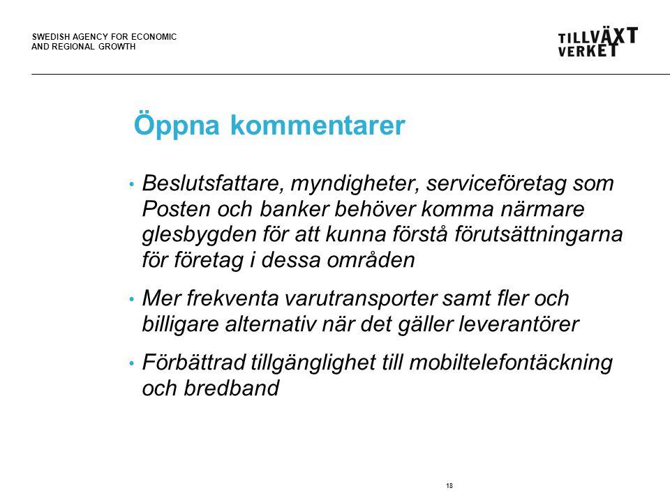 SWEDISH AGENCY FOR ECONOMIC AND REGIONAL GROWTH 18 Öppna kommentarer • Beslutsfattare, myndigheter, serviceföretag som Posten och banker behöver komma