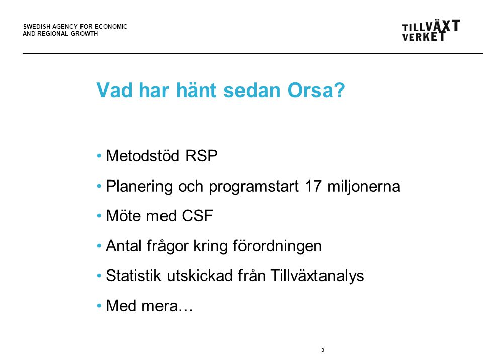 SWEDISH AGENCY FOR ECONOMIC AND REGIONAL GROWTH 3 Vad har hänt sedan Orsa.