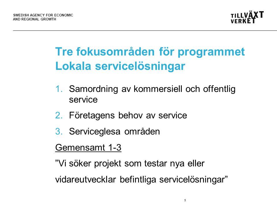 SWEDISH AGENCY FOR ECONOMIC AND REGIONAL GROWTH 5 Tre fokusområden för programmet Lokala servicelösningar 1.Samordning av kommersiell och offentlig service 2.Företagens behov av service 3.Serviceglesa områden Gemensamt 1-3 Vi söker projekt som testar nya eller vidareutvecklar befintliga servicelösningar