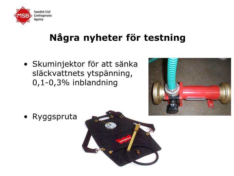 Några nyheter för testning •Skuminjektor för att sänka släckvattnets ytspänning, 0,1-0,3% inblandning •Ryggspruta