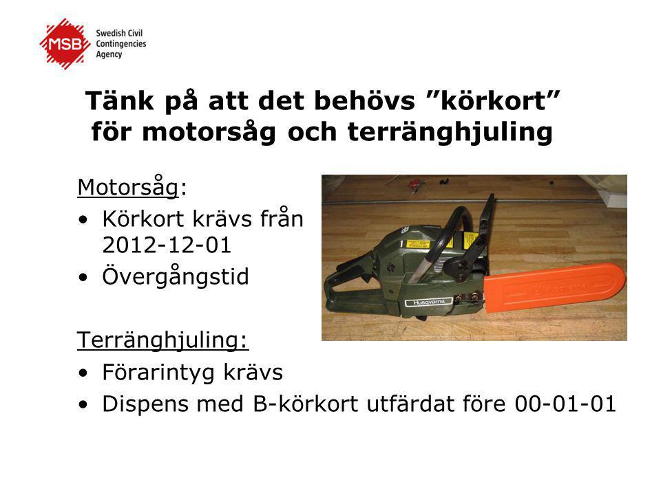 """Tänk på att det behövs """"körkort"""" för motorsåg och terränghjuling Motorsåg: •Körkort krävs från 2012-12-01 •Övergångstid Terränghjuling: •Förarintyg kr"""