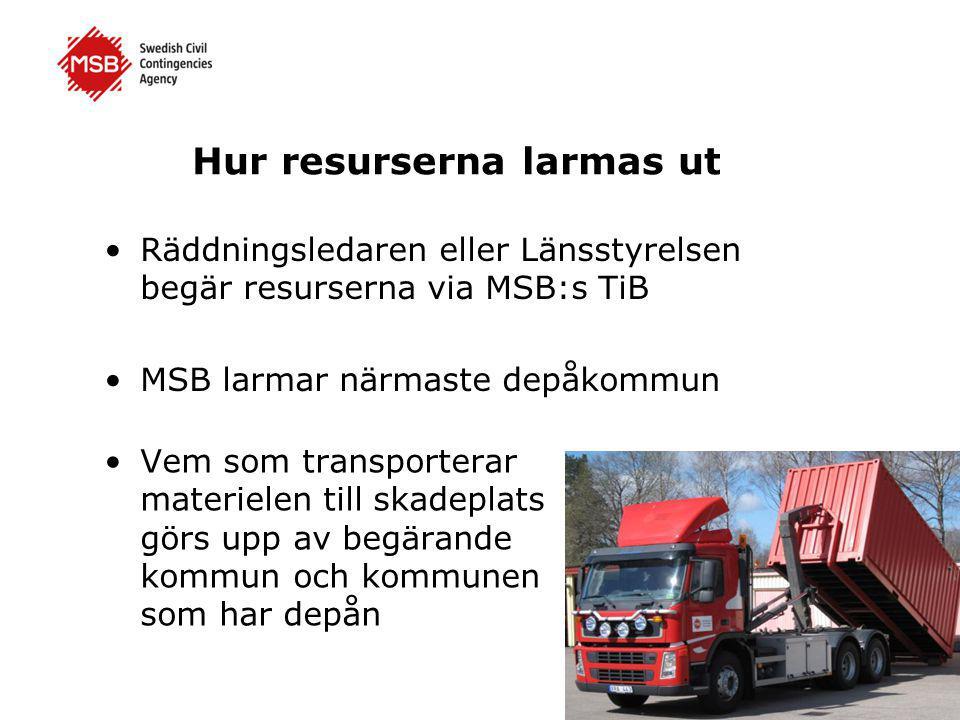 Hur resurserna larmas ut •Räddningsledaren eller Länsstyrelsen begär resurserna via MSB:s TiB •MSB larmar närmaste depåkommun •Vem som transporterar materielen till skadeplats görs upp av begärande kommun och kommunen som har depån