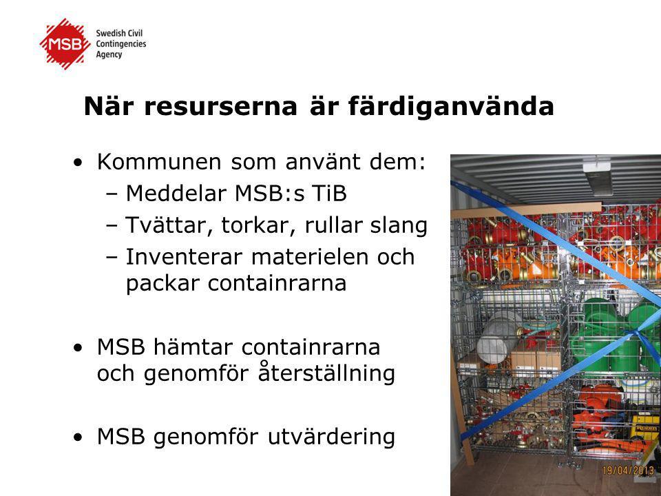 När resurserna är färdiganvända •Kommunen som använt dem: –Meddelar MSB:s TiB –Tvättar, torkar, rullar slang –Inventerar materielen och packar containrarna •MSB hämtar containrarna och genomför återställning •MSB genomför utvärdering