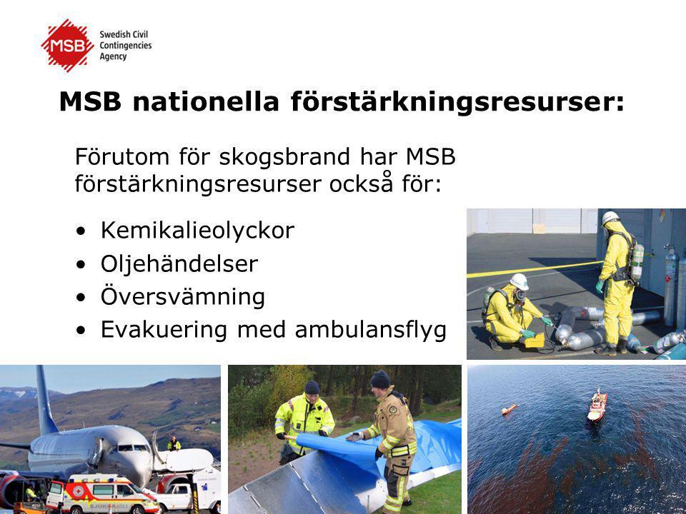 MSB nationella förstärkningsresurser: Förutom för skogsbrand har MSB förstärkningsresurser också för: •Kemikalieolyckor •Oljehändelser •Översvämning •Evakuering med ambulansflyg