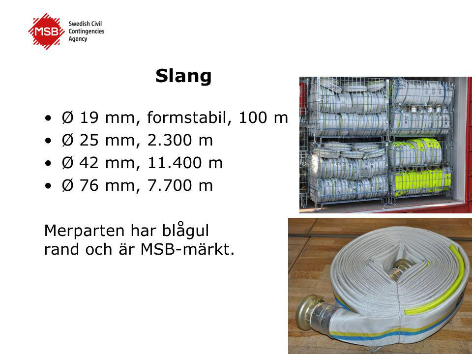 Slang •Ø 19 mm, formstabil, 100 m •Ø 25 mm, 2.300 m •Ø 42 mm, 11.400 m •Ø 76 mm, 7.700 m Merparten har blågul rand och är MSB-märkt.