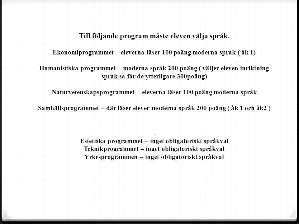 , Till följande program måste eleven välja språk. Ekonomiprogrammet – eleverna läser 100 poäng moderna språk ( åk 1) Humanistiska programmet – moderna