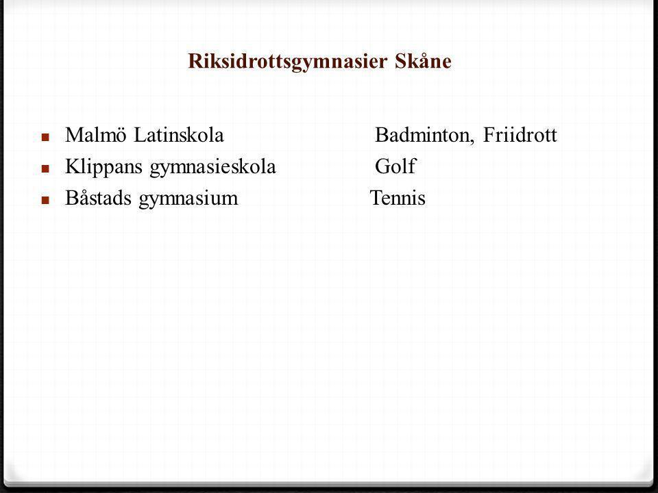 Riksidrottsgymnasier Skåne  Malmö Latinskola Badminton, Friidrott  Klippans gymnasieskola Golf  Båstads gymnasiumTennis