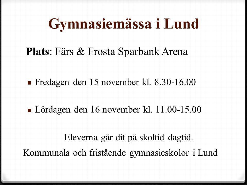 Gymnasiemässa i Lund Plats: Färs & Frosta Sparbank Arena Plats: Färs & Frosta Sparbank Arena  Fredagen den 15 november kl. 8.30-16.00  Lördagen den