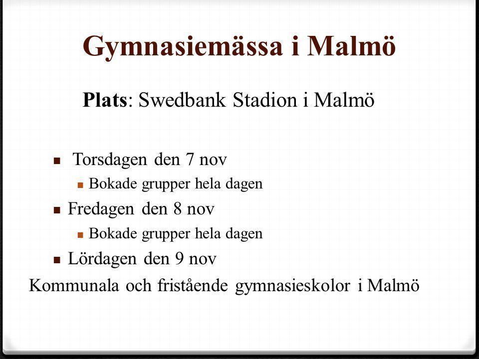 Gymnasiemässa i Malmö Plats: Swedbank Stadion i Malmö Plats: Swedbank Stadion i Malmö  Torsdagen den 7 nov  Bokade grupper hela dagen  Fredagen den