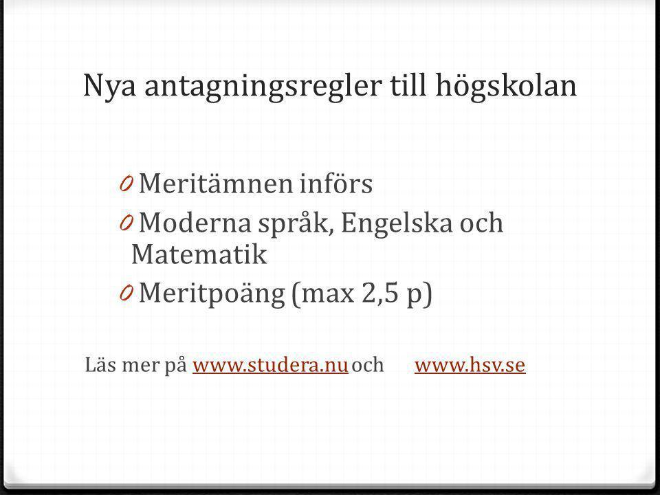 Nya antagningsregler till högskolan 0 Meritämnen införs 0 Moderna språk, Engelska och Matematik 0 Meritpoäng (max 2,5 p) Läs mer på www.studera.nu och